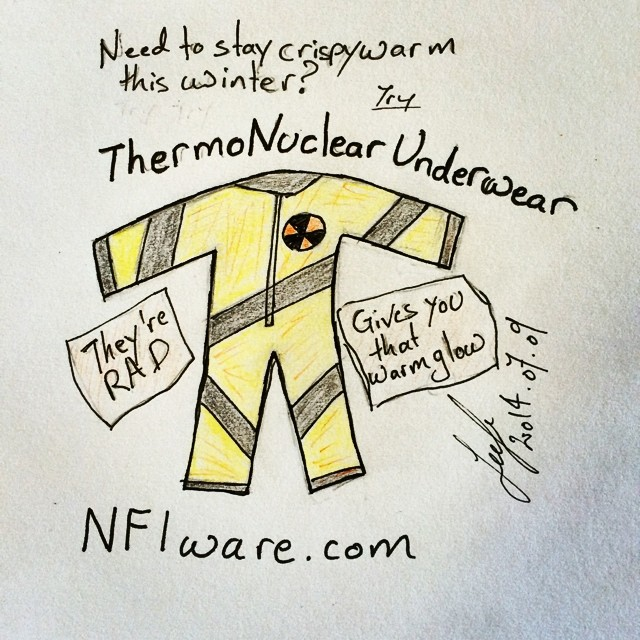 ThermoNuclear Underwear, gives you that warm glow